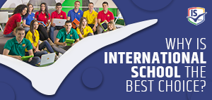 Why enrol your child in International School